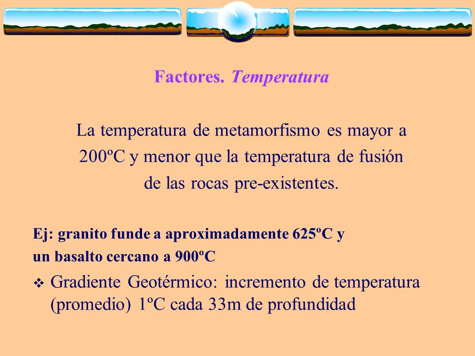 La temperatura de metamorfismo es mayor a