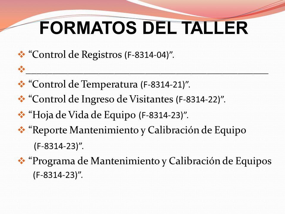 FORMATOS DEL TALLER (F-8314-23) . Control de Registros (F-8314-04) .