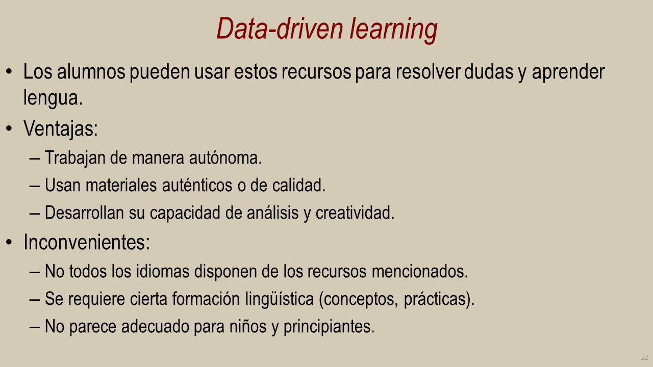 Data-driven learning Los alumnos pueden usar estos recursos para resolver dudas y aprender lengua. Ventajas: