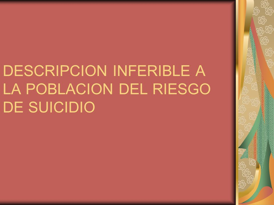 DESCRIPCION INFERIBLE A LA POBLACION DEL RIESGO DE SUICIDIO