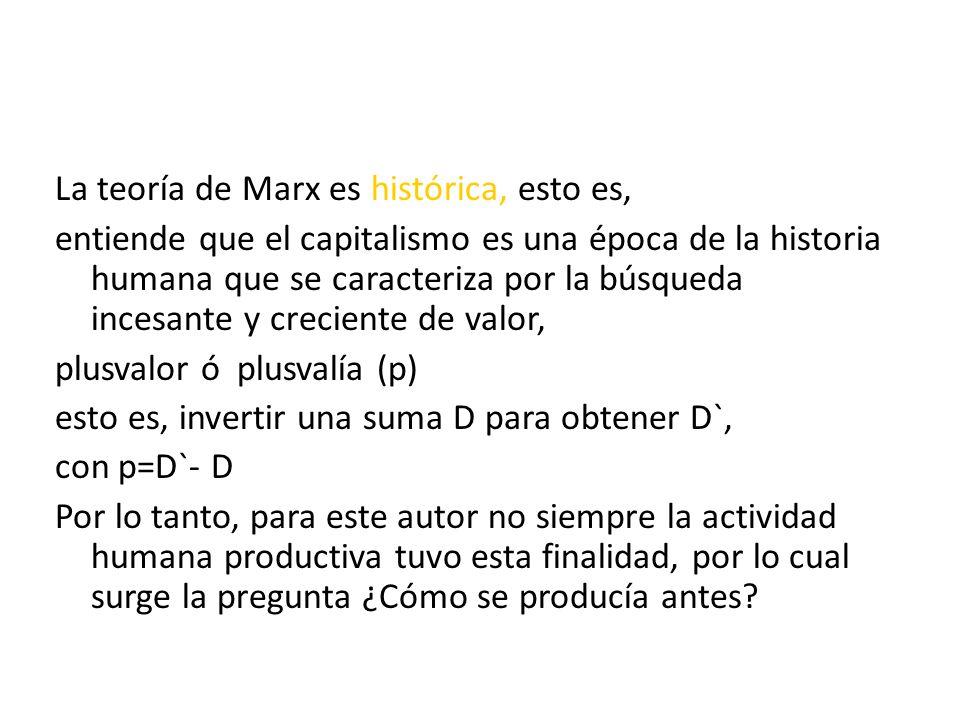La teoría de Marx es histórica, esto es,