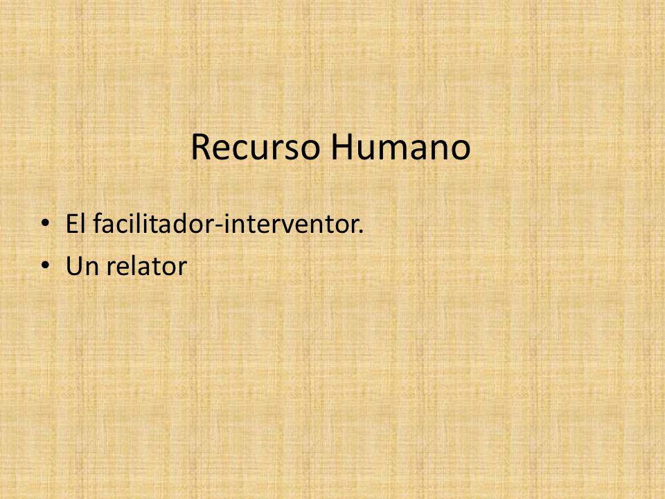 Recurso Humano El facilitador-interventor. Un relator