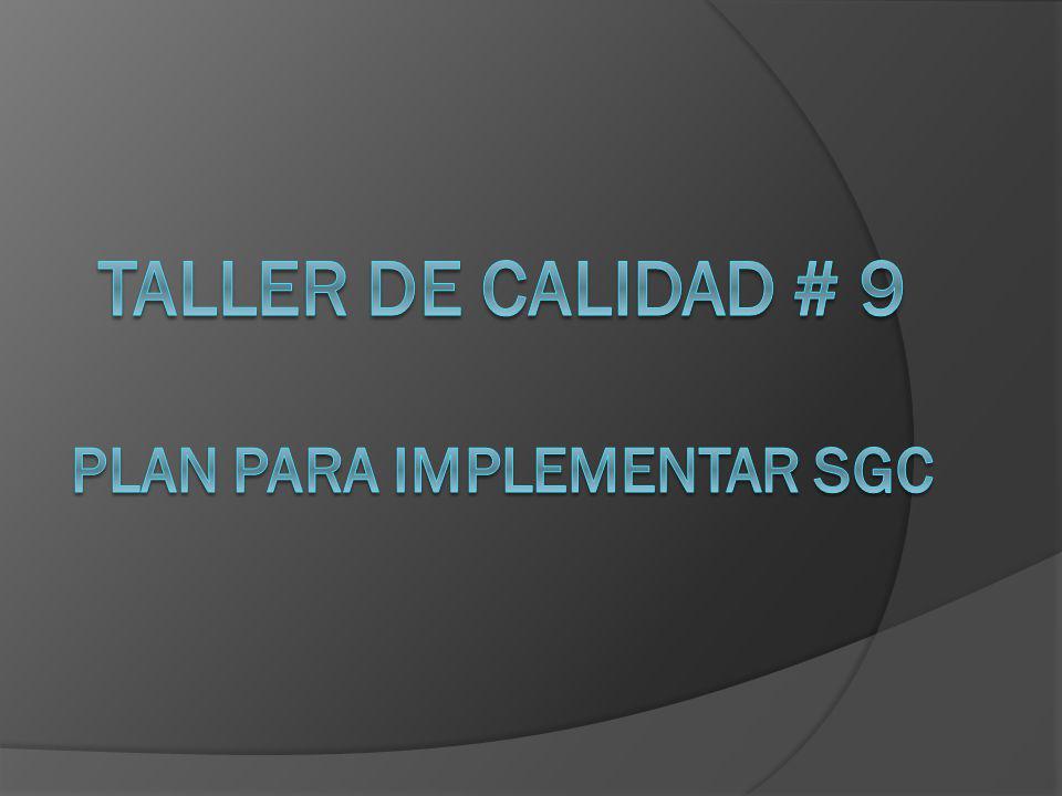 TALLER DE CALIDAD # 9 PLAN PARA IMPLEMENTAR SGC