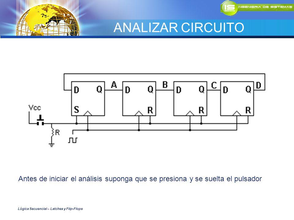 ANALIZAR CIRCUITO Antes de iniciar el análisis suponga que se presiona y se suelta el pulsador.