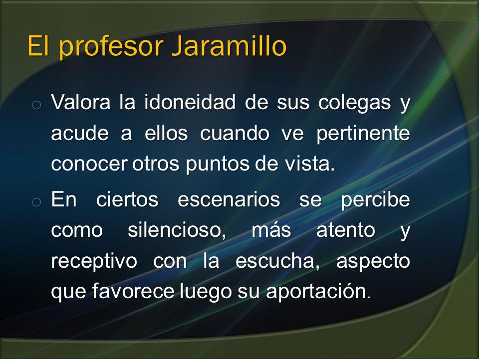 El profesor Jaramillo Valora la idoneidad de sus colegas y acude a ellos cuando ve pertinente conocer otros puntos de vista.
