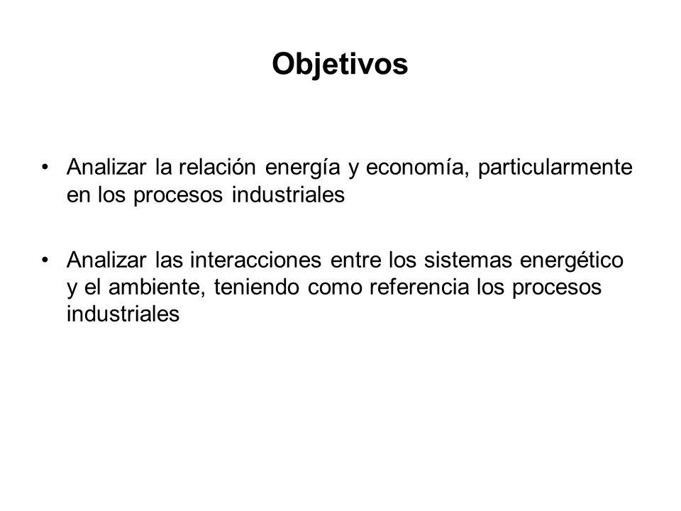 Objetivos Analizar la relación energía y economía, particularmente en los procesos industriales.