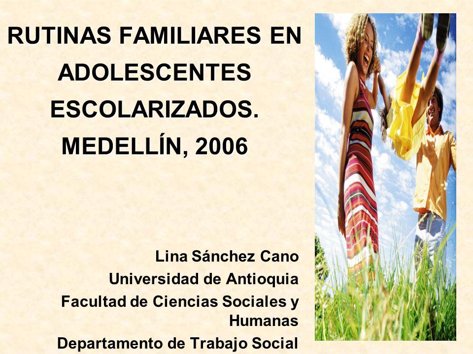 RUTINAS FAMILIARES EN ADOLESCENTES ESCOLARIZADOS. MEDELLÍN, 2006