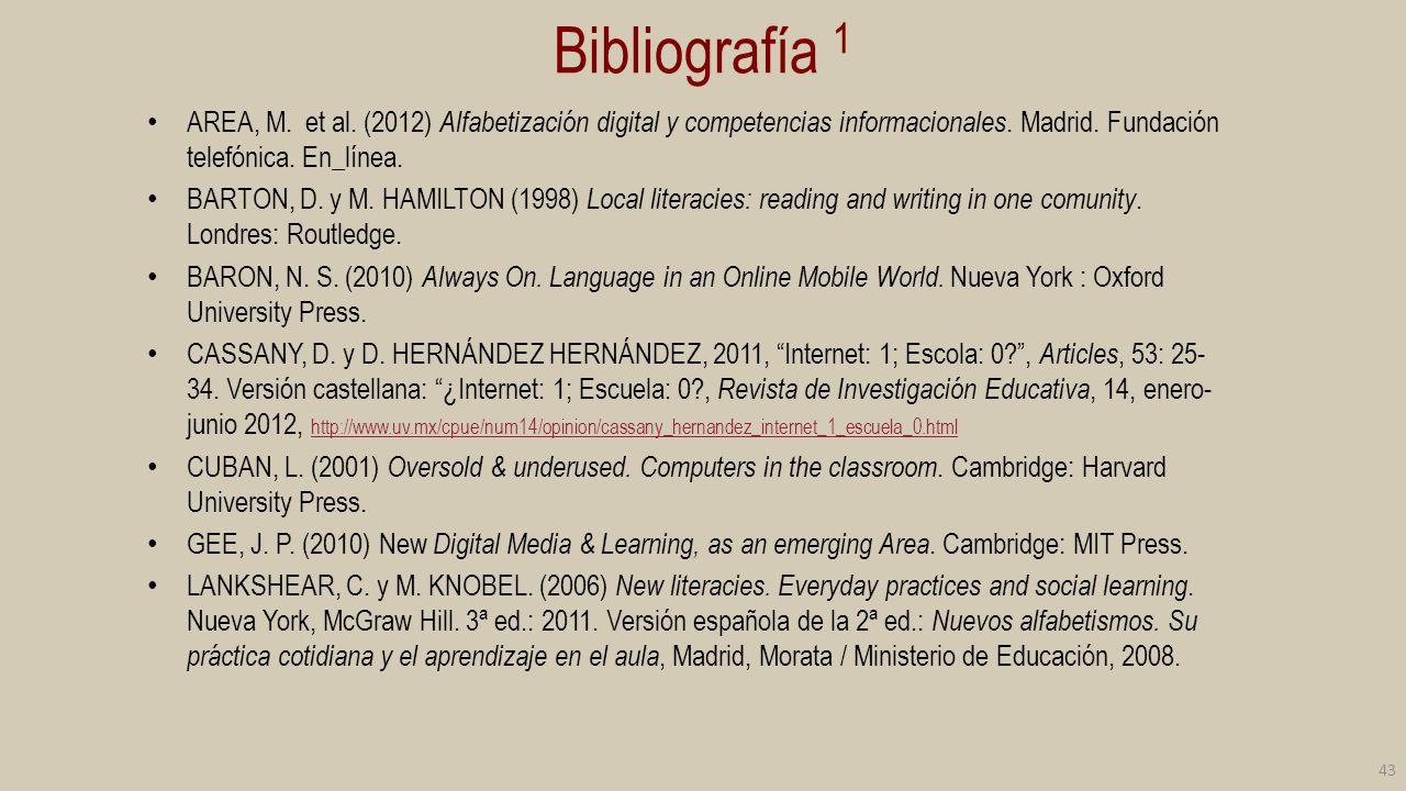 Bibliografía 1 AREA, M. et al. (2012) Alfabetización digital y competencias informacionales. Madrid. Fundación telefónica. En_línea.
