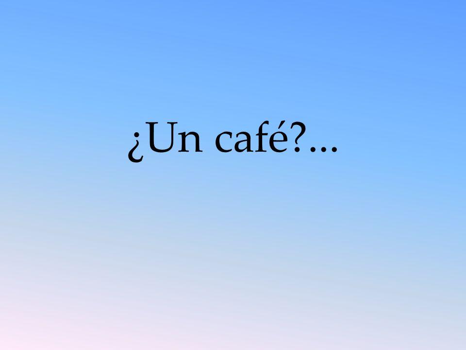 ¿Un café ...