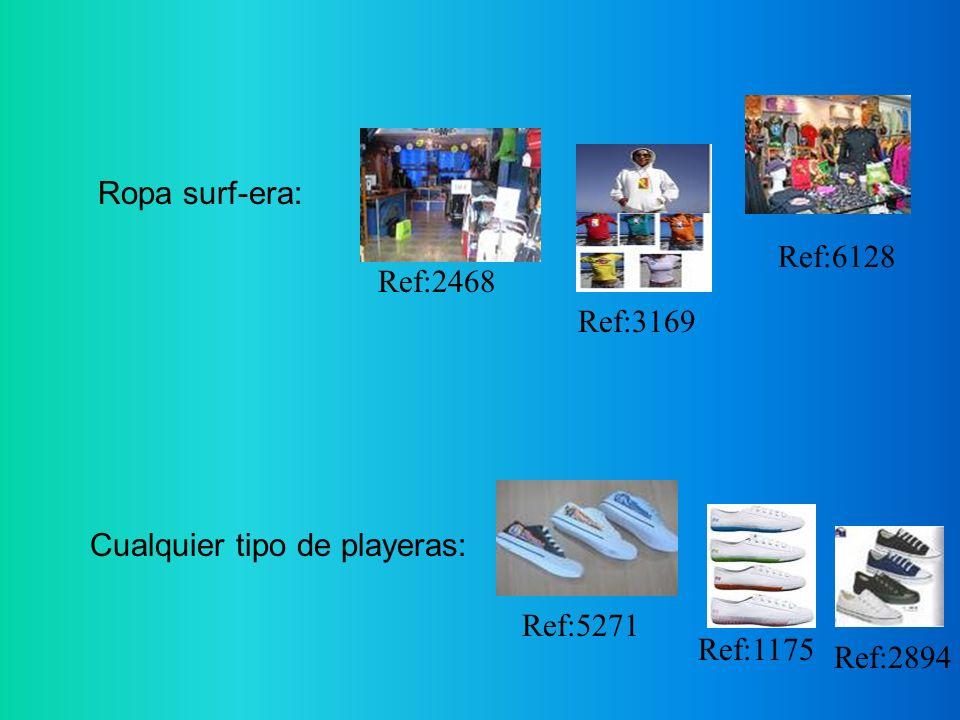 Ropa surf-era: Ref:6128 Ref:2468 Ref:3169 Cualquier tipo de playeras: Ref:5271 Ref:1175 Ref:2894