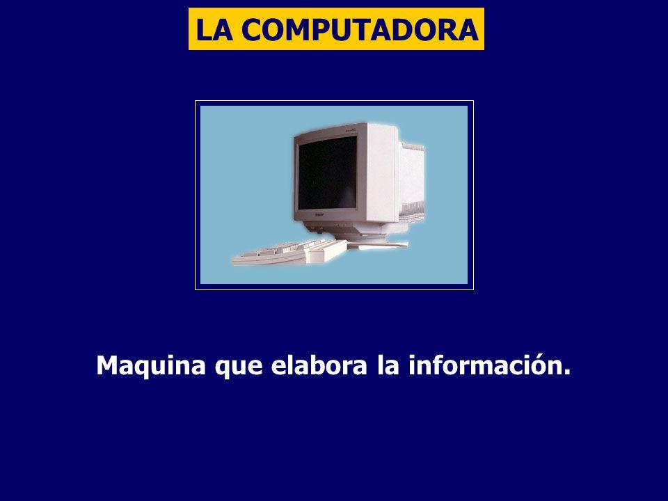 Maquina que elabora la información.