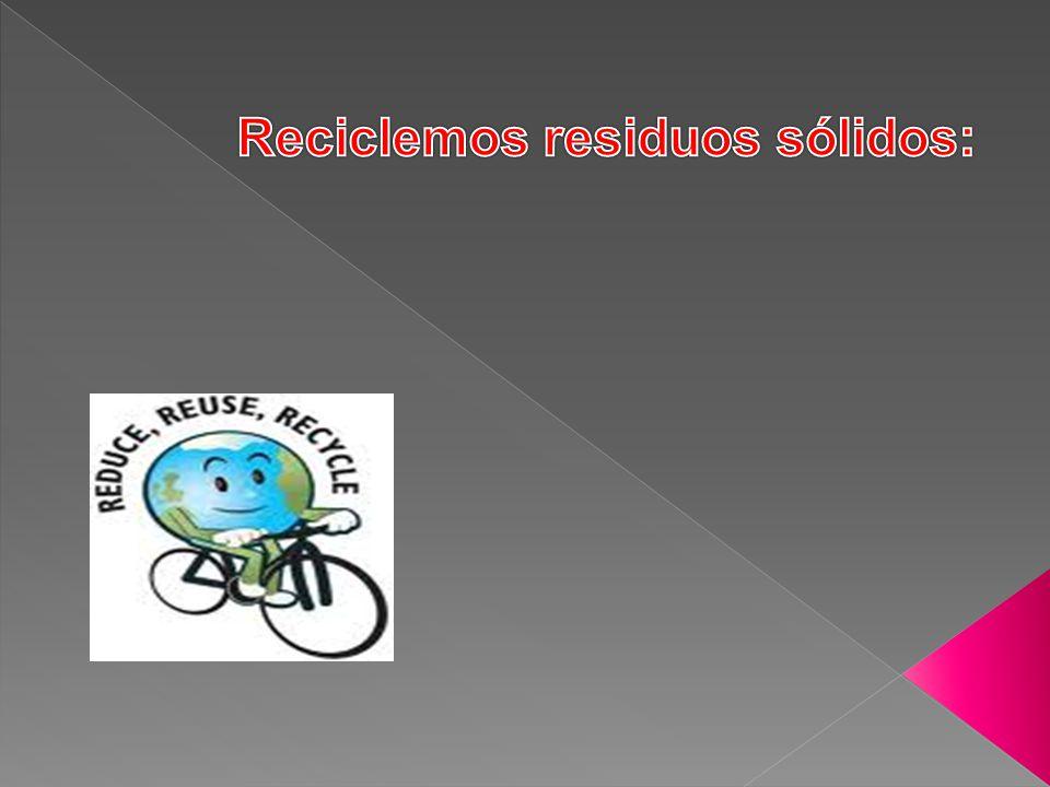 Reciclemos residuos sólidos: