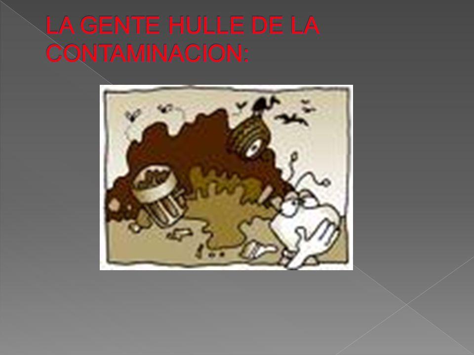 LA GENTE HULLE DE LA CONTAMINACION: