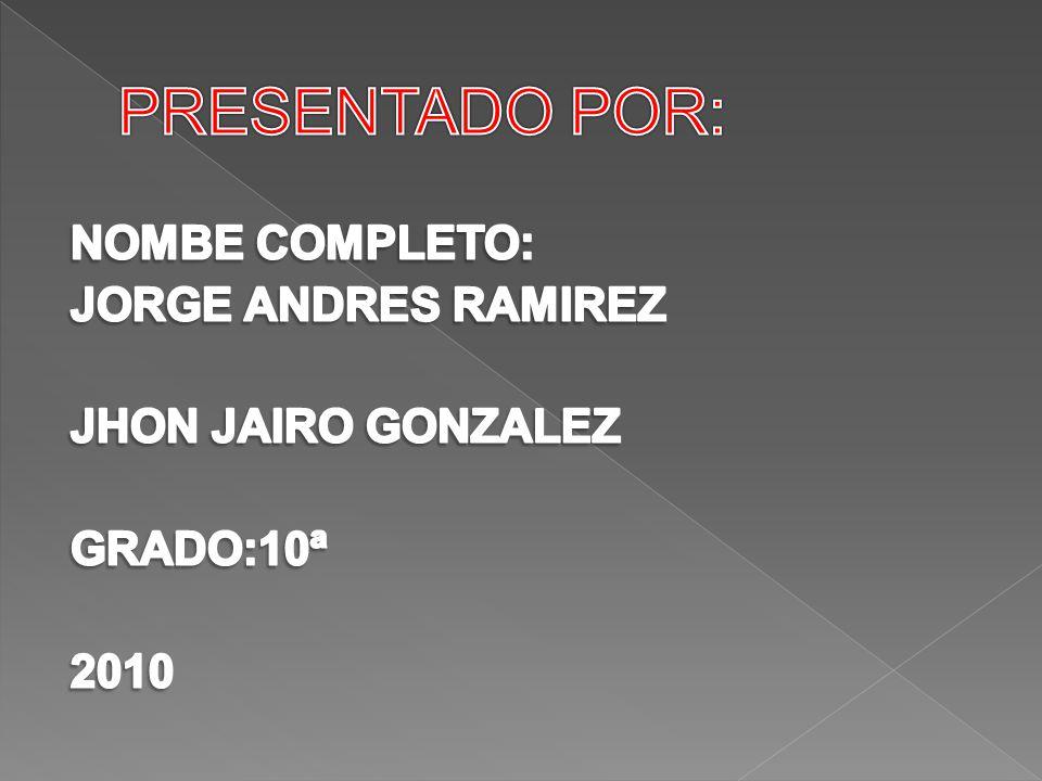 PRESENTADO POR: NOMBE COMPLETO: JORGE ANDRES RAMIREZ