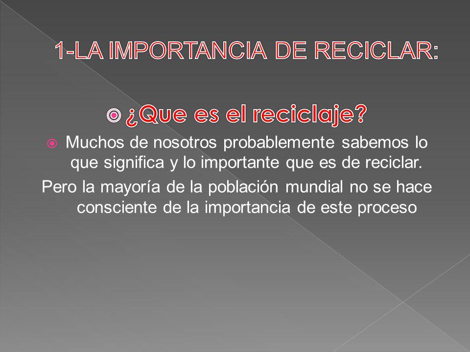 1-LA IMPORTANCIA DE RECICLAR: