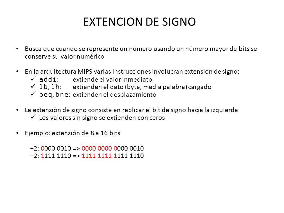 EXTENCION DE SIGNO Busca que cuando se represente un número usando un número mayor de bits se conserve su valor numérico.