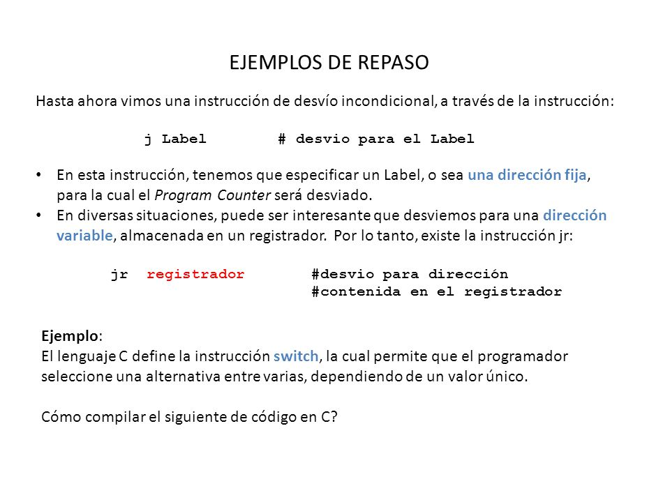 EJEMPLOS DE REPASO Hasta ahora vimos una instrucción de desvío incondicional, a través de la instrucción: