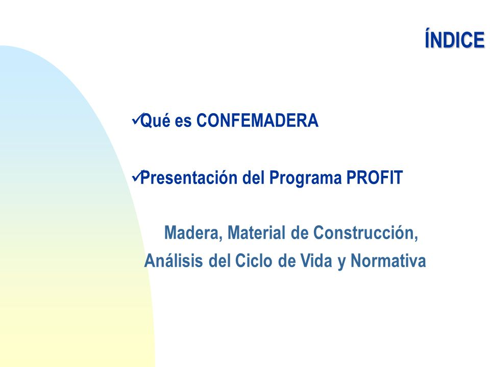 ÍNDICE Qué es CONFEMADERA Presentación del Programa PROFIT
