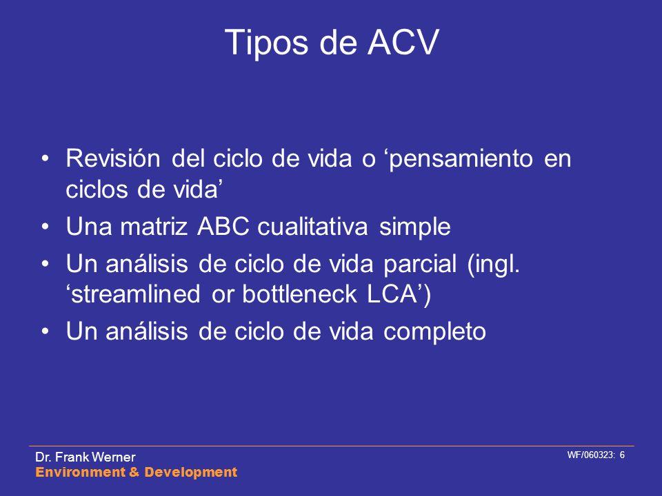 Tipos de ACV Revisión del ciclo de vida o 'pensamiento en ciclos de vida' Una matriz ABC cualitativa simple.