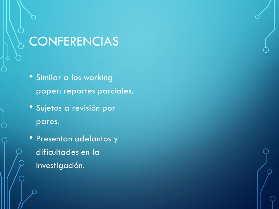 conferencias Similar a los working paper: reportes parciales.