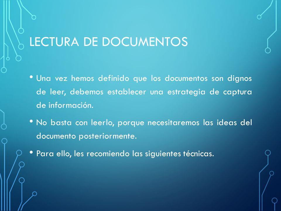 LECTURA DE DOCUMENTOS Una vez hemos definido que los documentos son dignos de leer, debemos establecer una estrategia de captura de información.