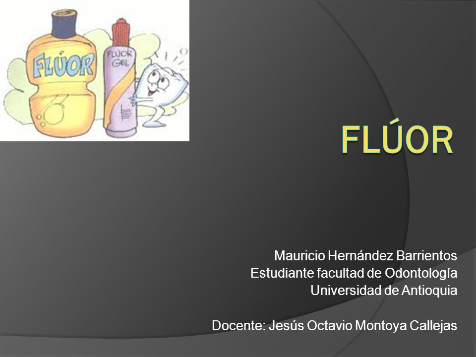 Flúor Mauricio Hernández Barrientos Estudiante facultad de Odontología