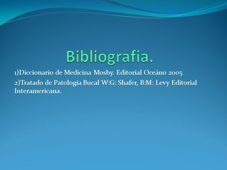 Bibliografia. 1)Diccionario de Medicina Mosby. Editorial Oceáno 2005