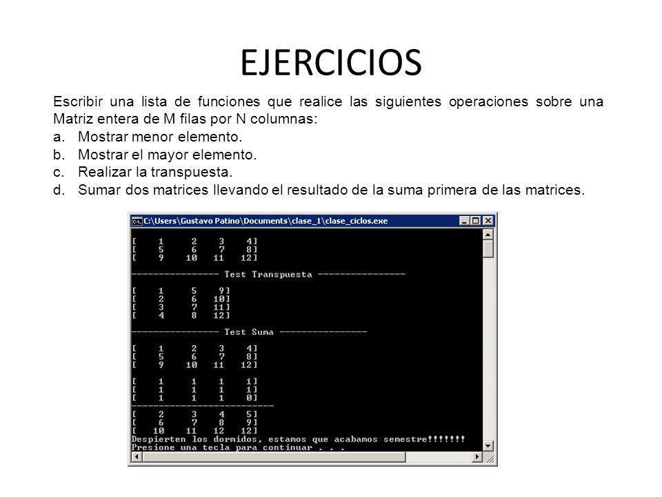 EJERCICIOS Escribir una lista de funciones que realice las siguientes operaciones sobre una Matriz entera de M filas por N columnas: