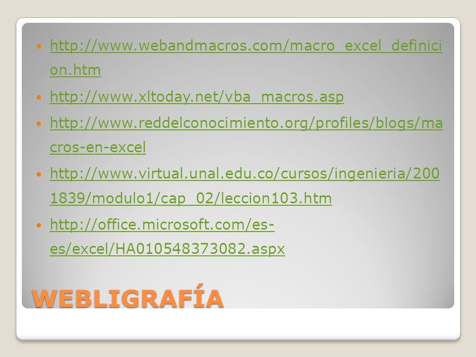 WEBLIGRAFÍA http://www.webandmacros.com/macro_excel_definici on.htm