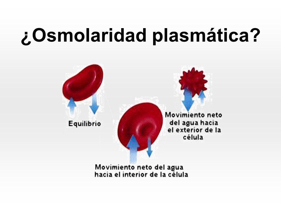 ¿Osmolaridad plasmática