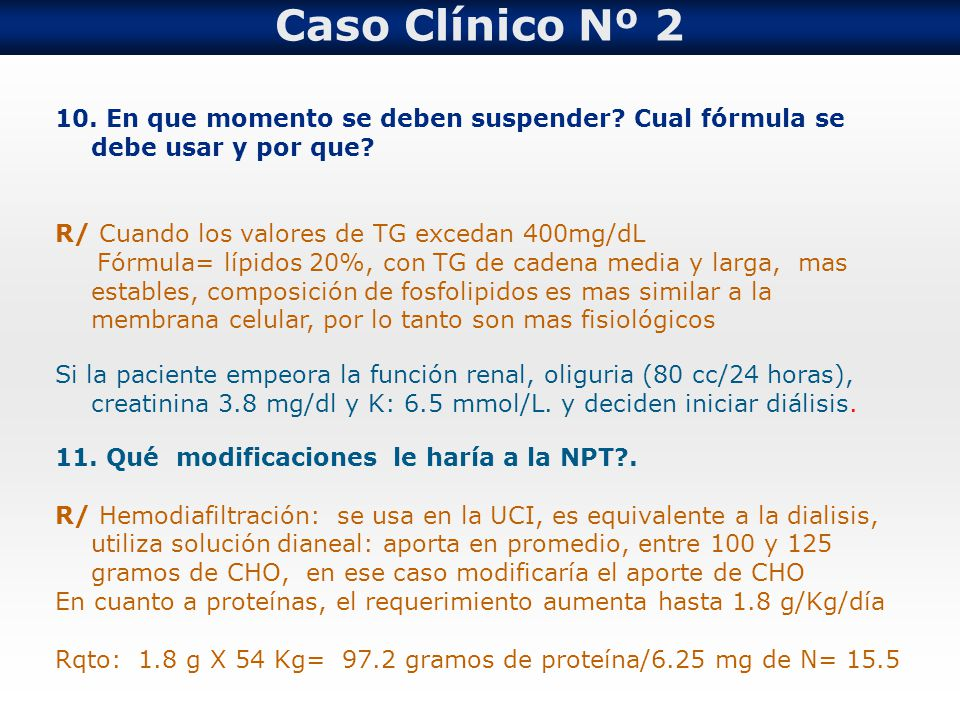Caso Clínico Nº 2 10. En que momento se deben suspender Cual fórmula se debe usar y por que R/ Cuando los valores de TG excedan 400mg/dL.