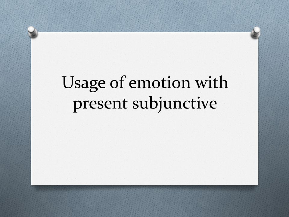 Usage of emotion with present subjunctive