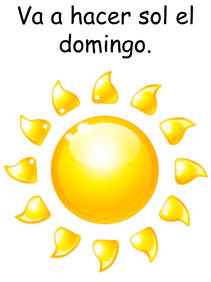 Va a hacer sol el domingo.