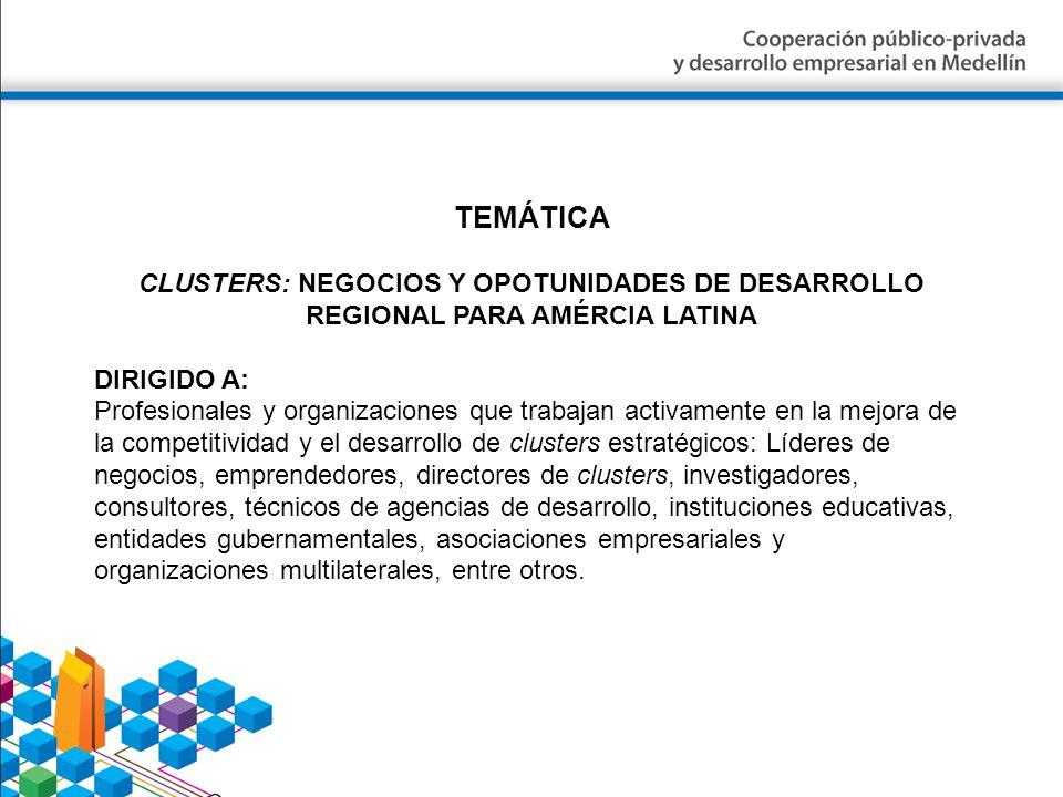 TEMÁTICA CLUSTERS: NEGOCIOS Y OPOTUNIDADES DE DESARROLLO REGIONAL PARA AMÉRCIA LATINA. DIRIGIDO A: