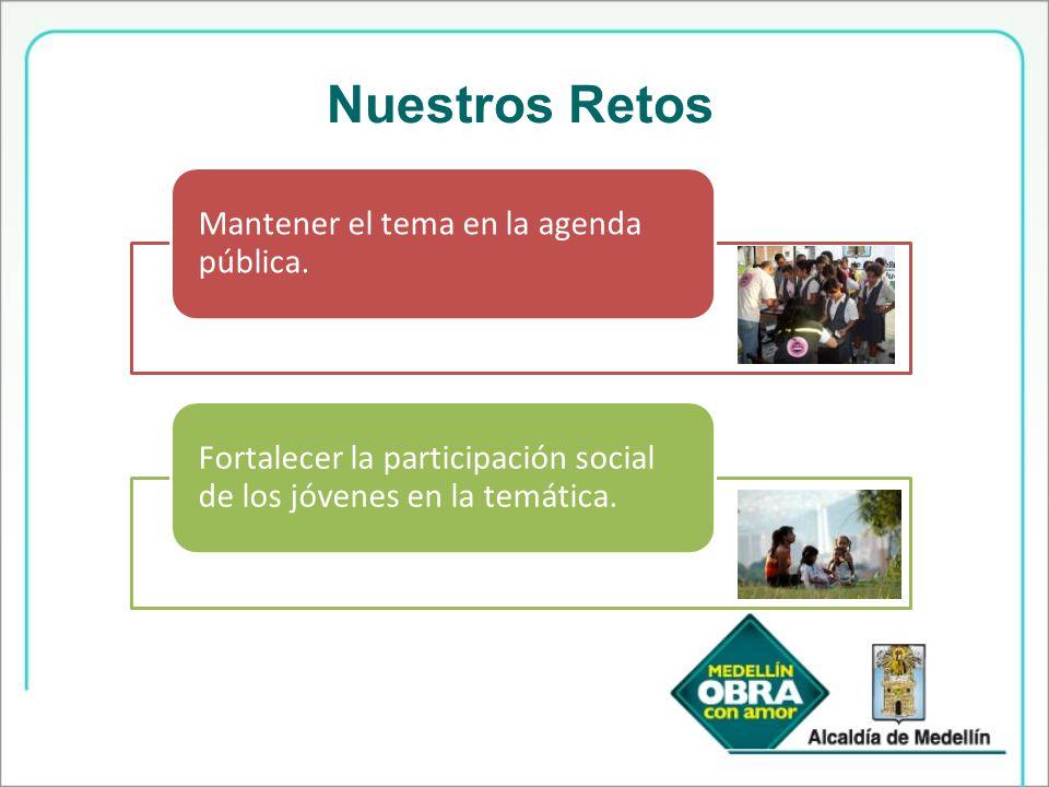 Nuestros Retos Mantener el tema en la agenda pública.