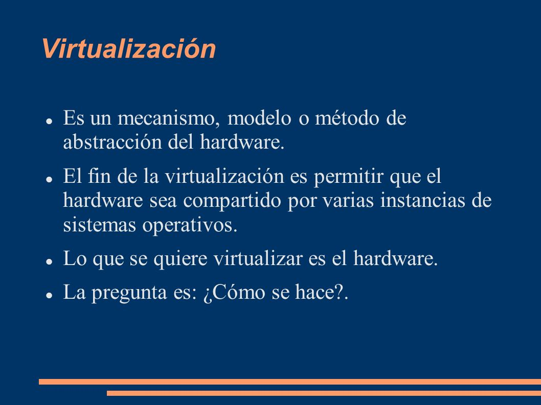 Virtualización Es un mecanismo, modelo o método de abstracción del hardware.