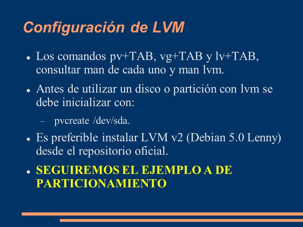 Configuración de LVM Los comandos pv+TAB, vg+TAB y lv+TAB, consultar man de cada uno y man lvm.