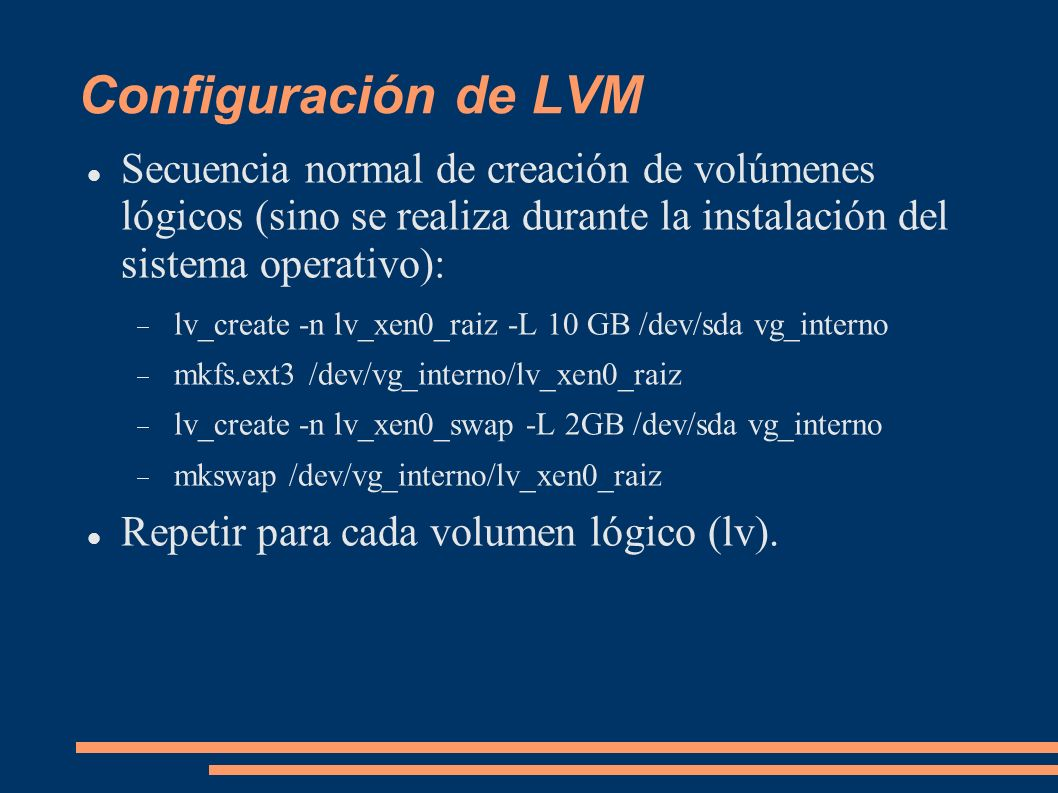 Configuración de LVM Secuencia normal de creación de volúmenes lógicos (sino se realiza durante la instalación del sistema operativo):