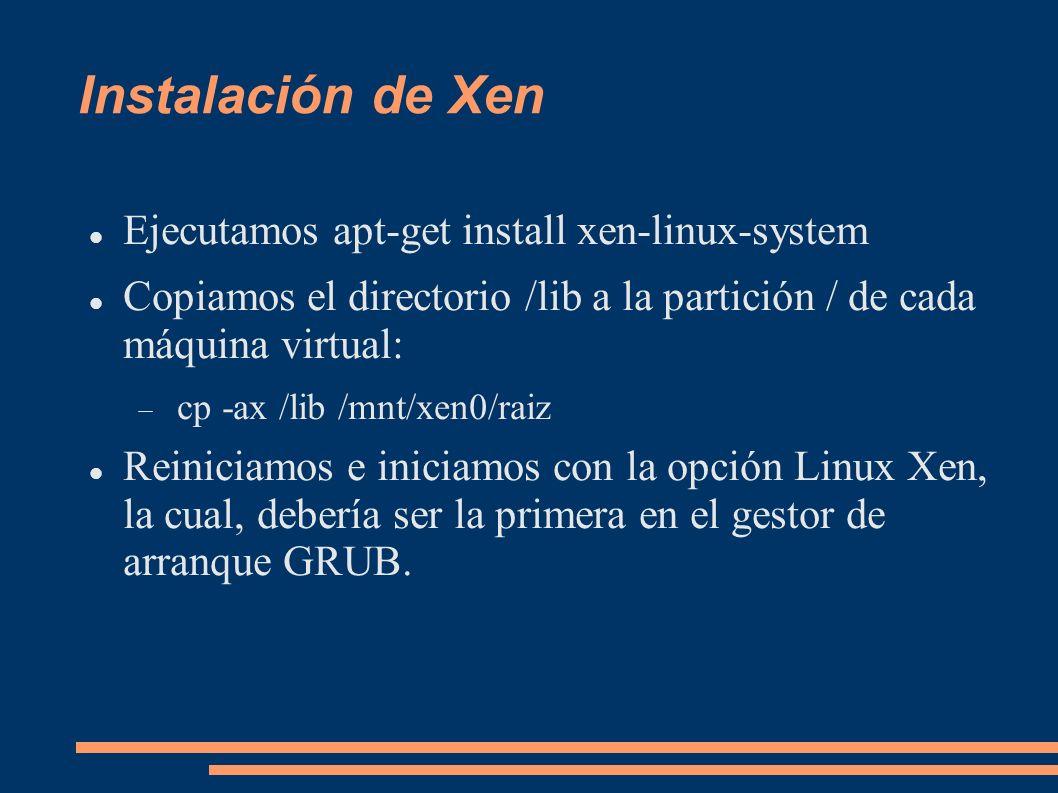 Instalación de Xen Ejecutamos apt-get install xen-linux-system