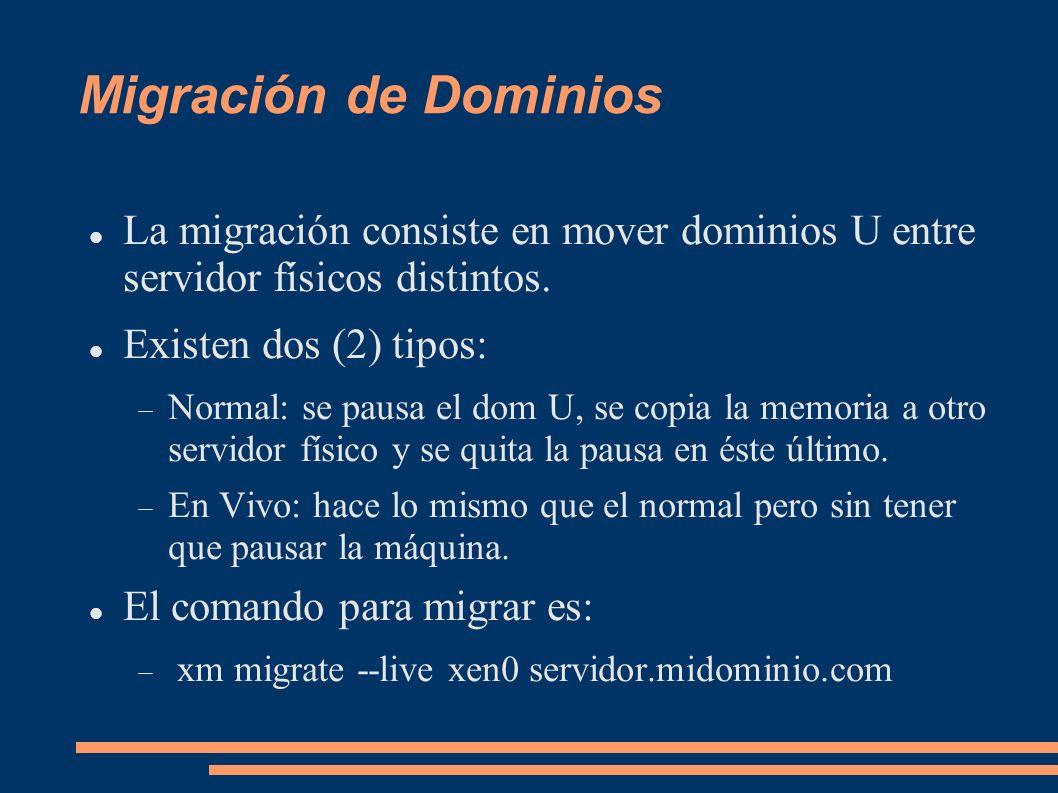 Migración de Dominios La migración consiste en mover dominios U entre servidor físicos distintos. Existen dos (2) tipos: