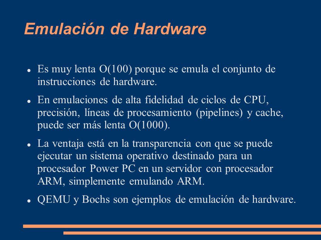 Emulación de HardwareEs muy lenta O(100) porque se emula el conjunto de instrucciones de hardware.