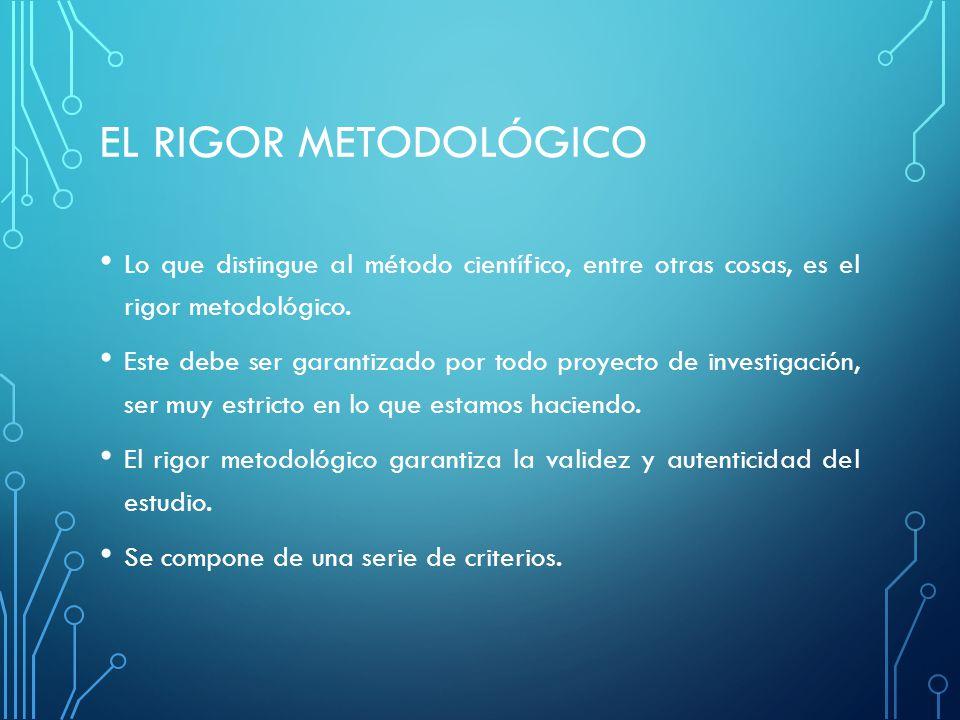 EL RIGOR METODOLÓGICO Lo que distingue al método científico, entre otras cosas, es el rigor metodológico.