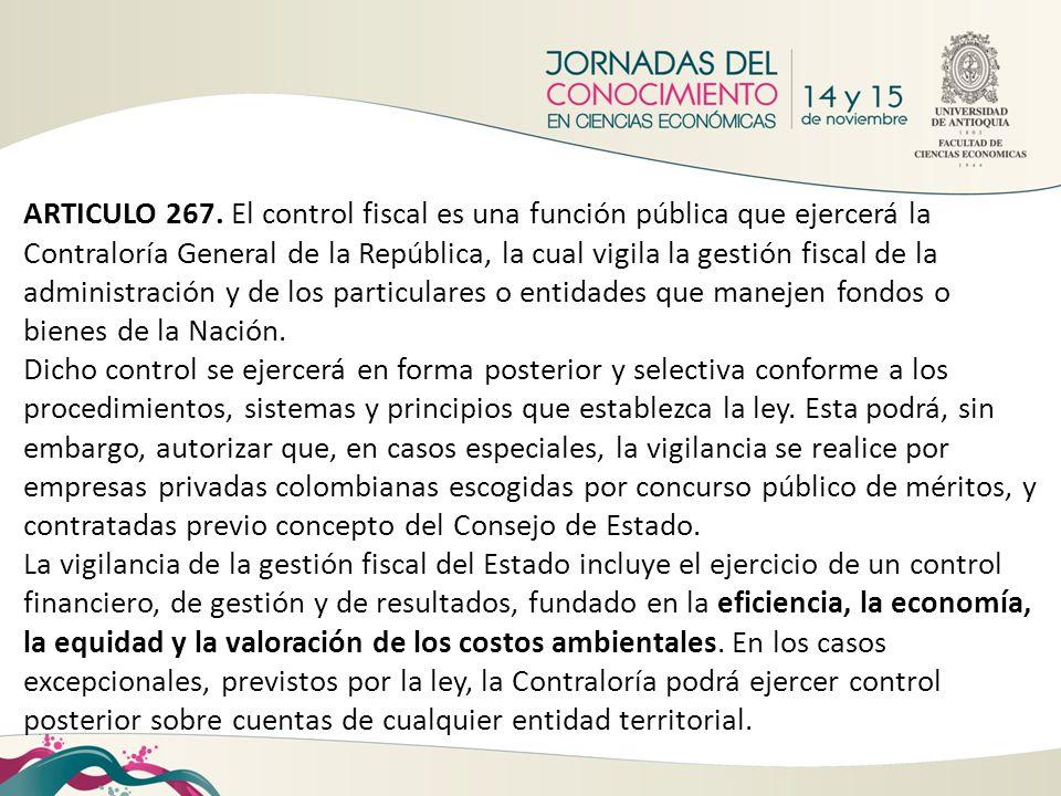 ARTICULO 267. El control fiscal es una función pública que ejercerá la Contraloría General de la República, la cual vigila la gestión fiscal de la administración y de los particulares o entidades que manejen fondos o bienes de la Nación.