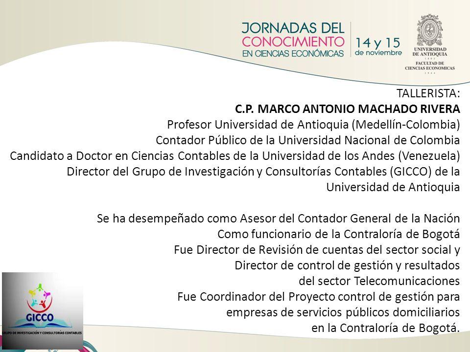 TALLERISTA: C.P. MARCO ANTONIO MACHADO RIVERA. Profesor Universidad de Antioquia (Medellín-Colombia)