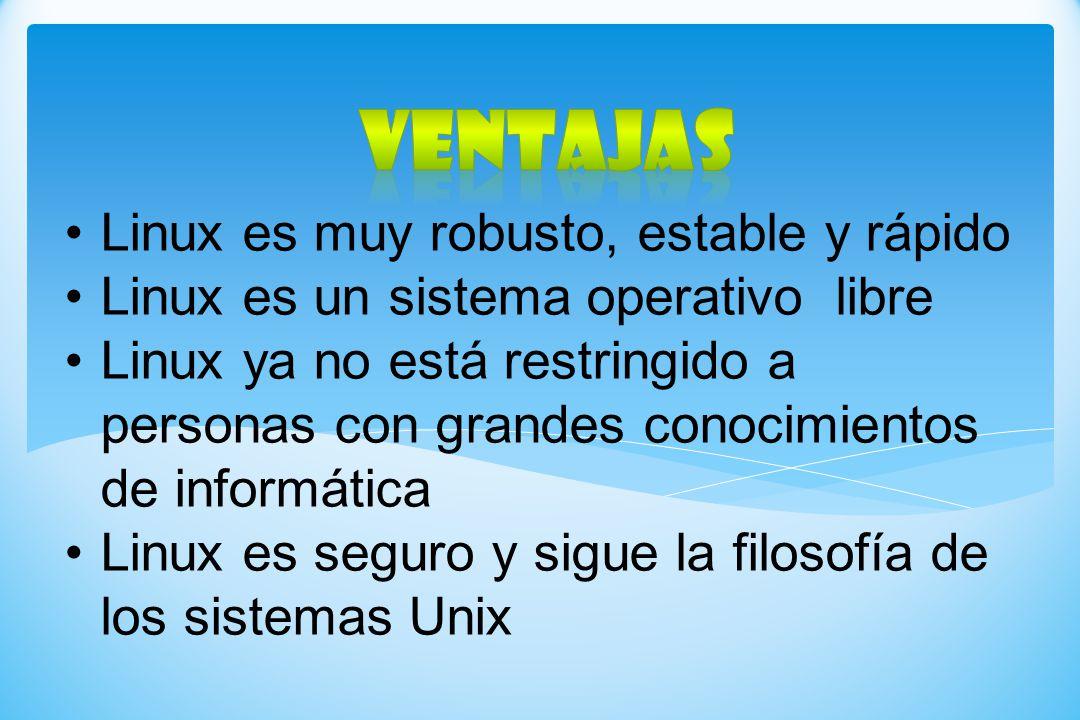 VENTAJAS Linux es muy robusto, estable y rápido