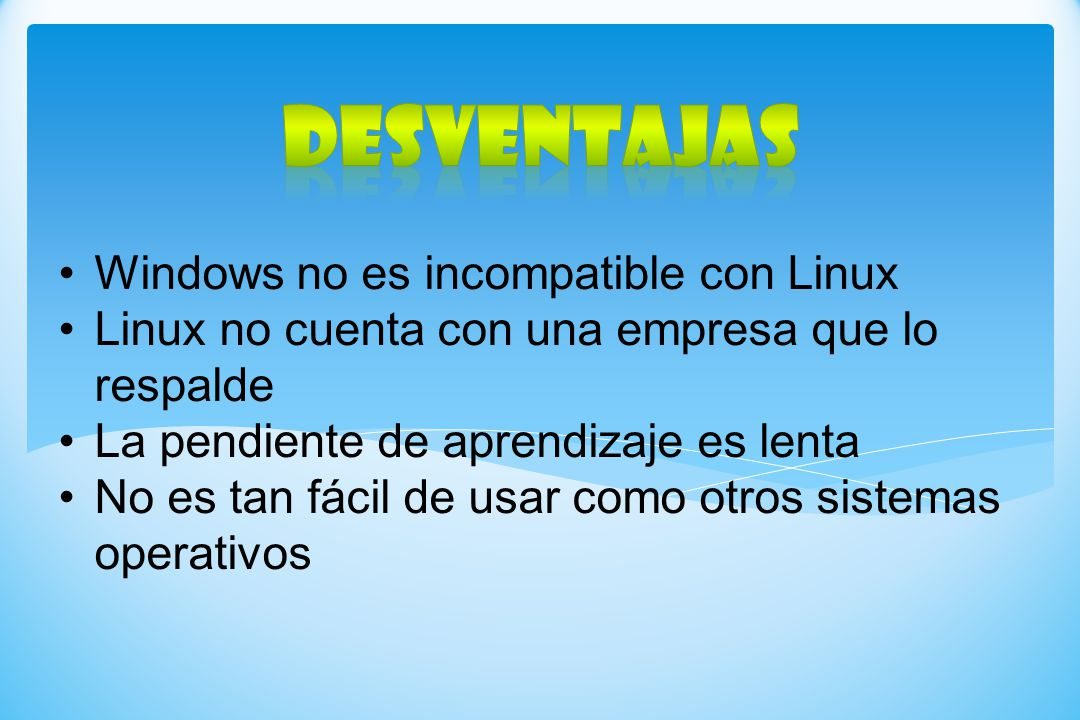 DESVENTAJAS Windows no es incompatible con Linux