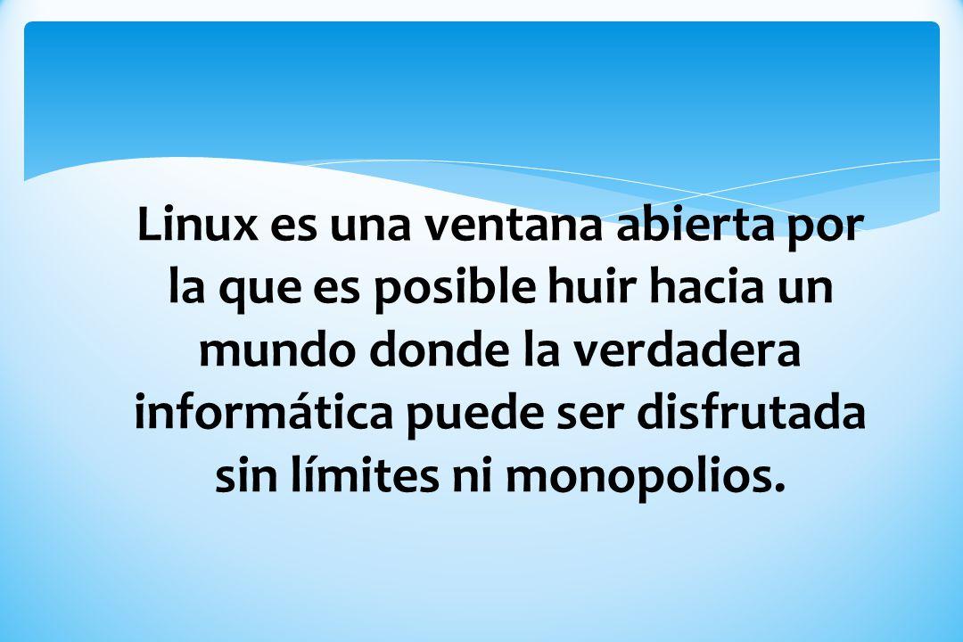 Linux es una ventana abierta por la que es posible huir hacia un mundo donde la verdadera informática puede ser disfrutada sin límites ni monopolios.