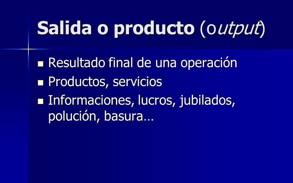 Salida o producto (output)
