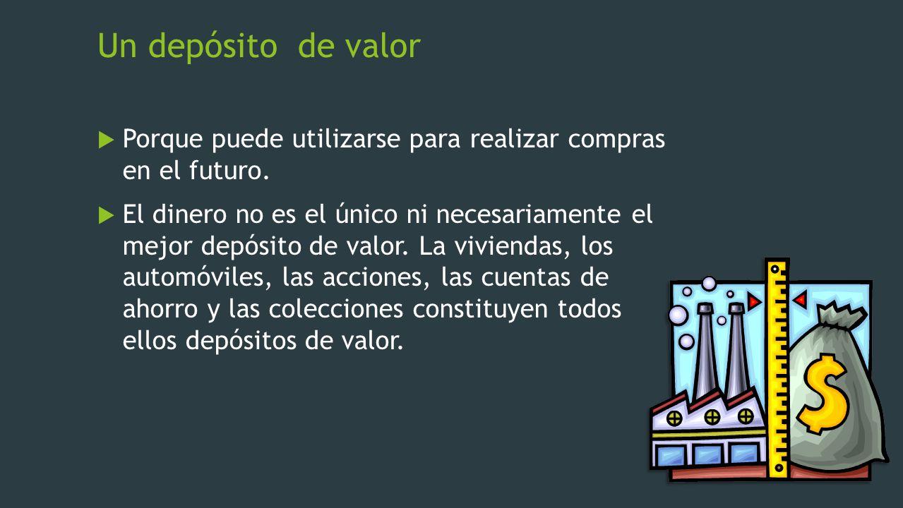 Un depósito de valor Porque puede utilizarse para realizar compras en el futuro.