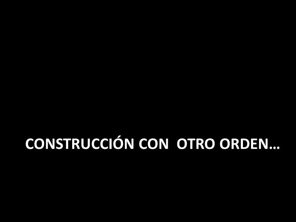 Construcción con Otro orden…